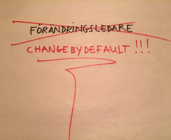film där vi skriver change by default och stryker över förändringsledare